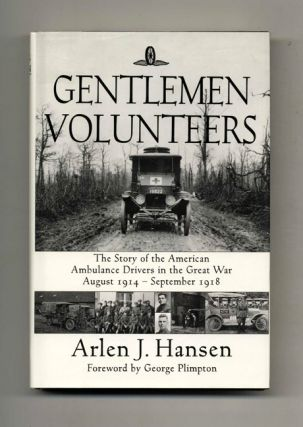 Gentlemen Volunteers: The Story of American Ambulance Drivers in the Great War August...