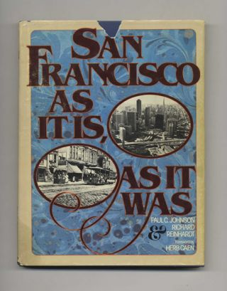 San Francisco as It is, As It Was - 1st Edition/1st Printing. Paul C. Johnson, Richard Reinhardt