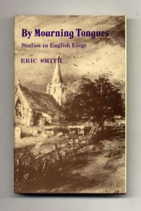 By Mourning Tongues: Studies in English Elegy. Eric Smith