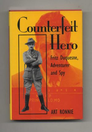Counterfeit Hero: Fritz Duquesne, Adventurer and Spy - 1st Edition/1st Printing