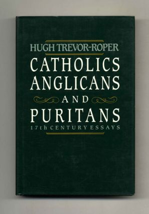 Catholics, Anglicans and Puritans Seventeenth Century Essays