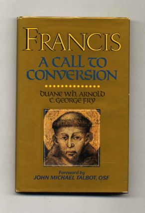Francis: A Call to Conversion. Duane W. H. Arnold