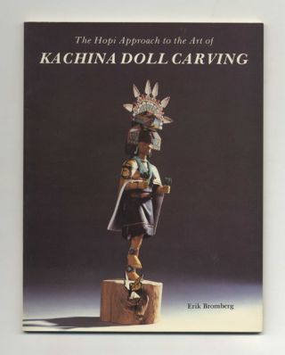 The Hopi Approach to the Art of Kachina Doll Carving - 1st Edition/1st Printing. Erik Bromberg,...