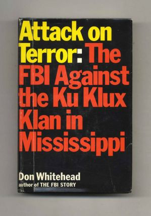 Attack on Terror: The FBI Against the Ku Klux Klan in Mississippi - 1st Edition/1st Printing....