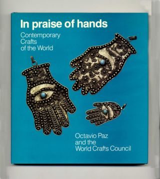 In Praise Of Hands: Contemporary Crafts Of The World - 1st Edition/1st Printing. Octavio Paz