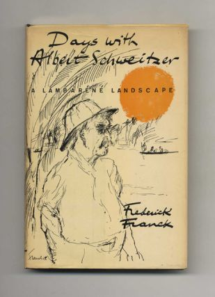 Days With Albert Schweitzer: A Lambaréné Landscape - 1st Edition/1st Printing. Frederick Franck