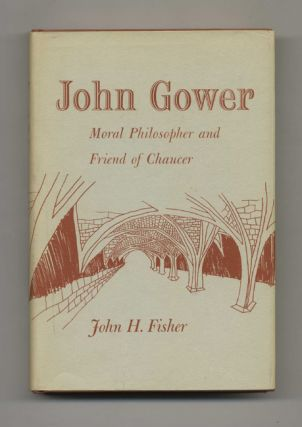 John Gower: Moral Philosopher and Friend of Chaucer - 1st Edition/1st Printing