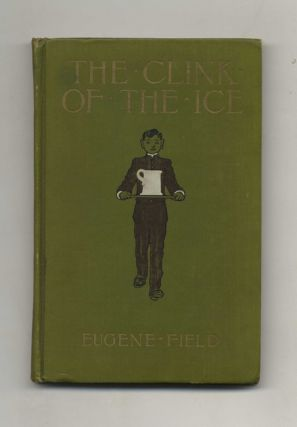 The Clink of the Ice: And Other Poems Worth Reading - 1st Edition/1st Printing. Eugene Field