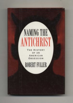 Naming the Antichrist: The History of an American Obsession - 1st Edition/1st Printing