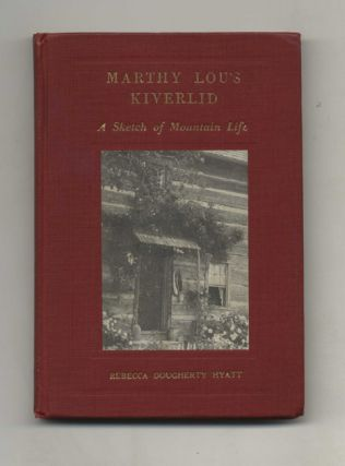 Marthy Lou's Kiverlid: A Sketch Of Mountain Life - 1st Edition/1st Printing
