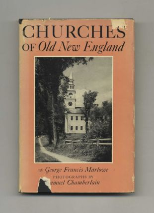 Churches of Old New England: Their Architecture and Their Architects, Their Pastors and Their...