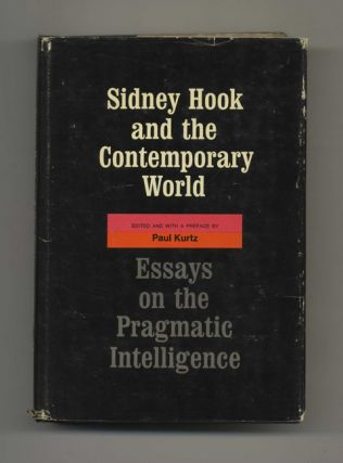 Sidney Hook and the Contemporary World: Essays on the Pragmatic Intelligence - 1st Edition/1st Printing