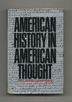 American History in American Thought: Christopher Columbus to Henry Adams - 1st Edition/1st Printing. Bert James Loewenberg.