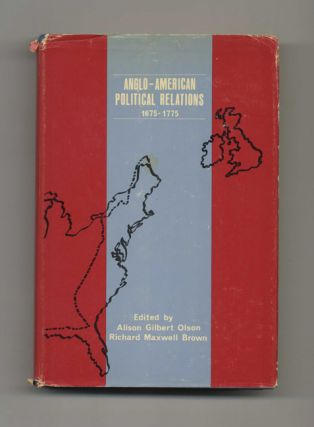 Anglo-American Political Relations, 1675-1775 - 1st Edition/1st Printing. Alison Gilbert Olson