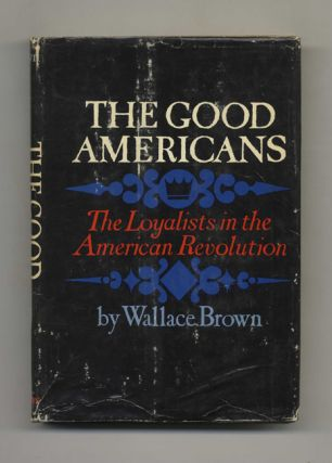 The Good Americans: The Loyalists in the American Revolution