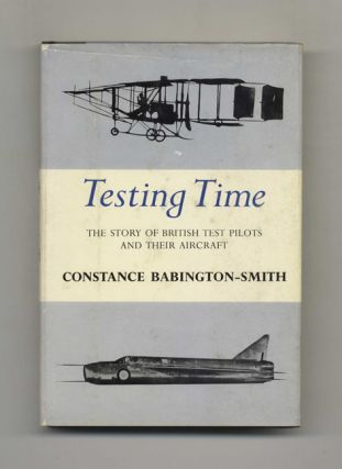 Testing Time: The Story of British Test Pilots and Their Aircraft - 1st Edition/1st Printing