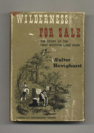 Wilderness For Sale: The Story of the First Western Land Rush - 1st Edition/1st Printing. Walter...