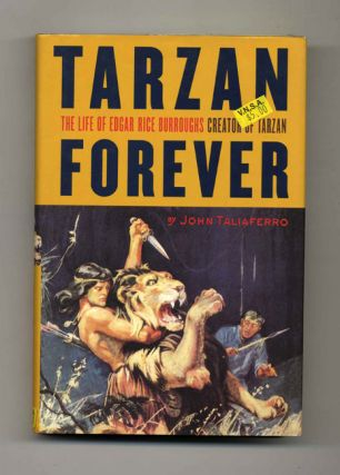 Tarzan Forever: The Life of Edgar Rice Burroughs, Creator of Tarzan