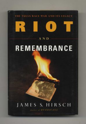 Riot and Remembrance: The Tulsa Race War and its Legacy. James S. Hirsch