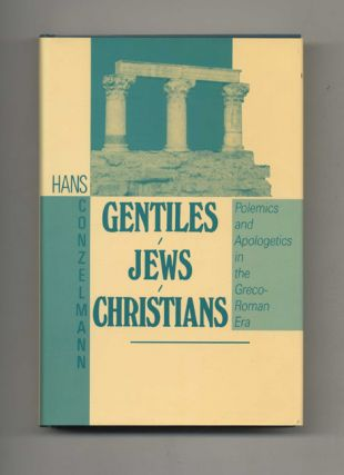 Gentiles - Jews - Christians: Polemics and Apologetics in the Greco-Roman Era. Hans Conzelmann