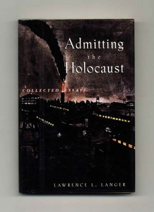 Admitting The Holocaust. Lawrence L. Langer