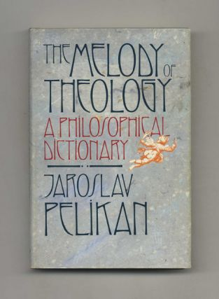 The Melody of Theology: A Philosophical Dictionary. Jaroslav Pelikan