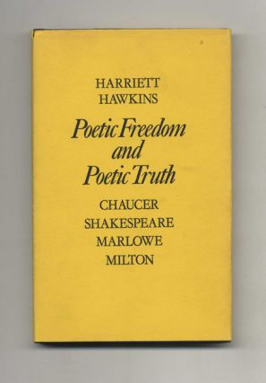 Poetic Freedom and Poetic Truth: Chaucer, Shakespeare, Marlowe, Milton - 1st Edition/1st Printing