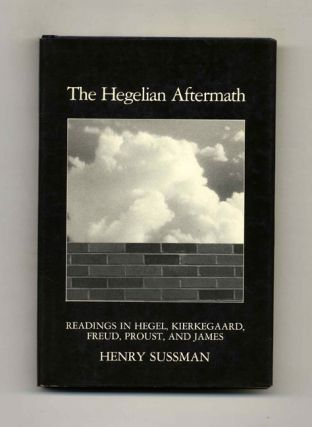 The Hegelian Aftermath: Readings in Hegel, Kierkegaard, Freud, Proust, and James. Henry Sussman.