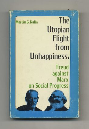 The Utopian Flight From Unhappiness: Freud Against Marx On Social Progress - 1st Edition/1st...