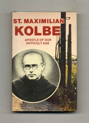 St. Maximilian Kolbe, Apostle of Our Difficult Age