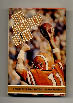 The Fighting Illini: The Story of Illinois Football. Lon Eubanks