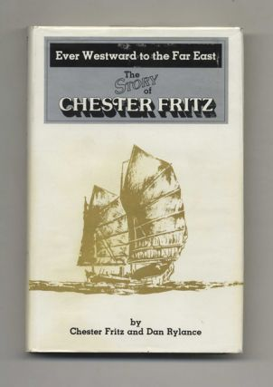 Ever Westward to the Far East: The Story of Chester Fritz - 1st Edition/1st Printing