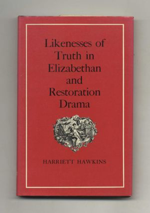 Likenesses Of Truth In Elizabethan And Restoration Drama - 1st Edition/1st Impression. Harriett...