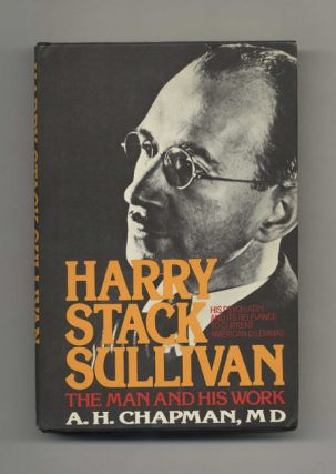 Harry Stack Sullivan: The Man and His Work - 1st US Edition/1st Printing