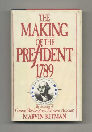 The Making Of The President, 1789: The Unauthorized Campaign Biography - 1st Edition/1st Printing