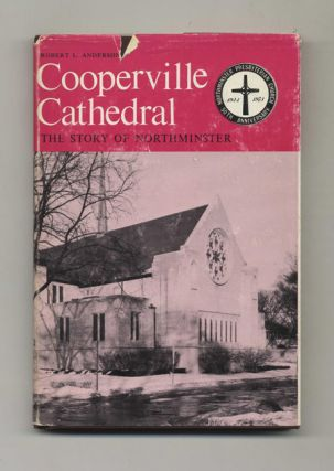 Cooperville Cathedral: The Story of Northminster Presbyterian Church - 1st Edition/1st Printing....