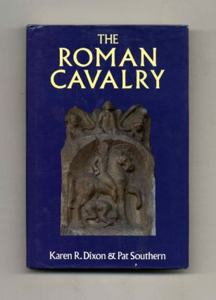 The Roman Cavalry: From the First to the Third Century AD - 1st Edition/1st Printing. Karen R....