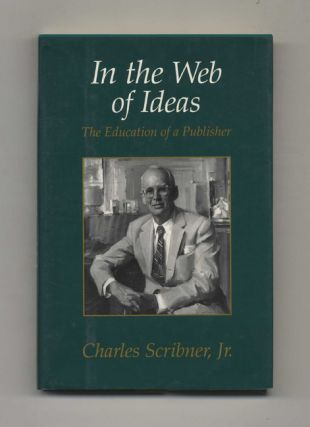 In the Web of Ideas: The Education of a Publisher. Charles Scribner Jr.