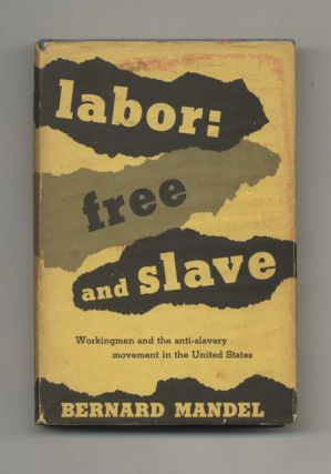 Labor: Free and Slave, Workingmen and the Anti-Slavery Movement in the United States - 1st...