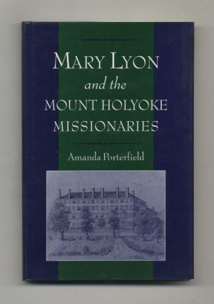 Mary Lyon and the Mount Holyoke Missionaries - 1st Edition/1st Printing