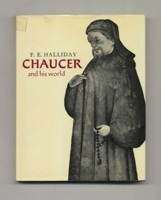 Chaucer and His World - 1st Edition/1st Printing. F. E. Halliday