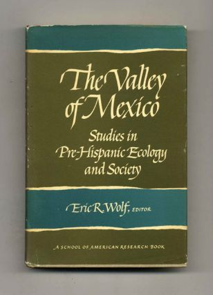 The Valley of Mexico: Studies in Pre-Hispanic Ecology and Society - 1st Edition/1st Printing....