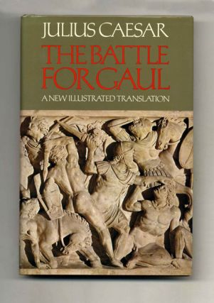 The Battle For Gaul - 1st US Edition/1st Printing. Julius and Caesar, Anne and Peter Wiseman,...