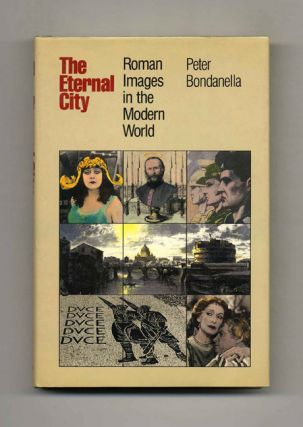 The Eternal City: Roman Images in the Modern World. Peter Bondanella