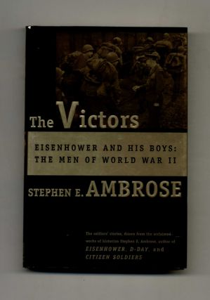The Victors: Eisenhower and His Boys, the Men of World War II - 1st Edition/1st Printing....