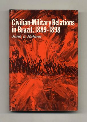 Civilian-Military Relations in Brazil, 1889-1898 - 1st Edition/1st Printing