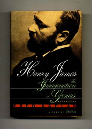 Henry James, The Imagination of Genius: A Biography - 1st Edition/1st Printing. Fred Kaplan.