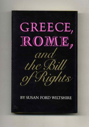 Greece, Rome, and the Bill of Rights. Sudan Ford Wiltshire