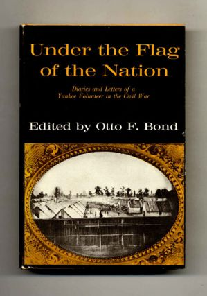 Under the Flag of the Nation: Diaries and Letters of a Yankee Volunteer in the Civil War. Otto F....