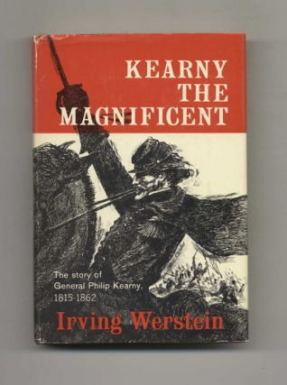 Kearny The Magnificent: The Story of General Philip Kearny